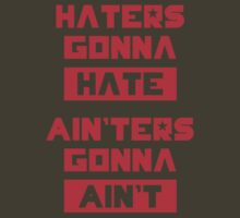 HATERS GONNA HATE, AIN'TERS GONNA AIN'T (Olive Green) T-Shirt