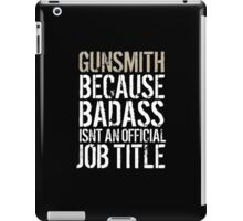 Must-Have 'Gunsmith because Badass Isn't an Official Job Title' Tshirt, Accessories and Gifts iPad Case/Skin