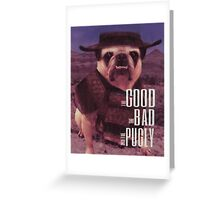 The Good, The Bad, and The Pugly Greeting Card