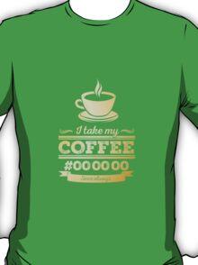 I take my coffee Black - gold T-Shirt