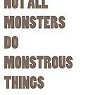 Not All Monsters Do Monstrous Things  by thescudders
