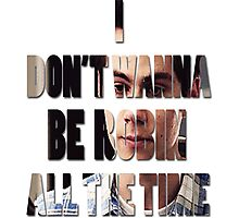 I don't Wanna Be Robin [All The Time] Photographic Print