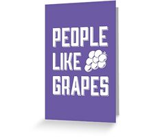 People like grapes  Greeting Card