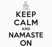 Keep Calm and Namaste On by ilovedesign