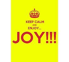 keep calm and enjoy...JOY!!! Photographic Print
