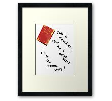 I'm In The Wrong Story!  Framed Print