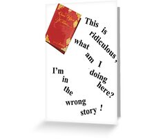 I'm In The Wrong Story!  Greeting Card