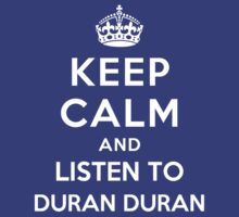 Keep Calm and listen to Duran Duran by artyisgod