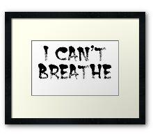 I can't breath Framed Print