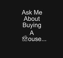 Ask Me About Buying A House by sophiafashion