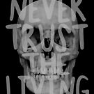 Never trust the living. [white] by nimbusnought
