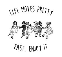 Life moves pretty fast, enjoy it - Positive Quote + Vintage Illustration Print by twisttheprint