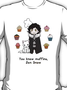 You know 'muffins' Jon Snow T-Shirt