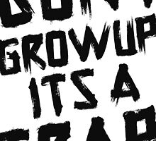 Don't grow up it's a trap! by Theron Scott
