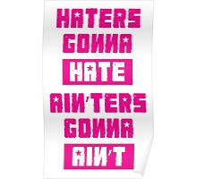 HATERS GONNA HATE, AIN'TERS GONNA AIN'T (Stylized, Pink/White) Poster