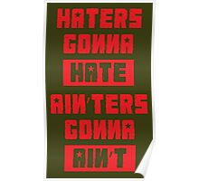 HATERS GONNA HATE, AIN'TERS GONNA AIN'T (Stylized, Olive/Red) Poster