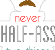 Ron Swanson Never Half-Ass Two Things Whole-Ass One Thing Sticker