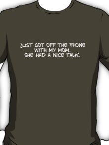 Just got off the phone with my mom. She had a nice talk. T-Shirt