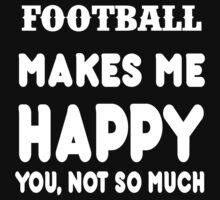 Football Makes Me Happy You, Not So Much by rbkrishna