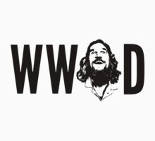 What Would The Dude Do? by ONE WORLD by High Street Design