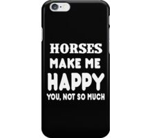 Horses Make Me Happy You, Not So Much iPhone Case/Skin