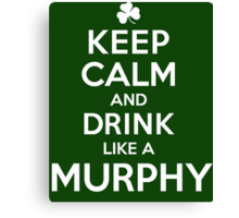 Hilarious 'Keep Calm and Drink Like a Murphy' St. Patrick's Day Hoodie and Acccessories Canvas Print