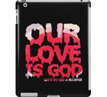 Our Love is God (slushie) iPad Case/Skin