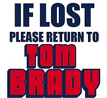 IF LOST PLEASE RETURN TO TOM BRADY Photographic Print
