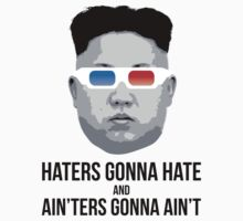 Kim Jong Un - Haters Gonna Hate by shifty303
