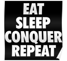 EAT SLEEP CONQUER REPEAT Poster