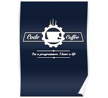 programmer : code and coffee. I am a programmer. I have a life Poster