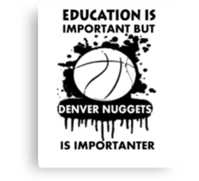 EDUCATION IS IMPORTANT - DENVER NUGGETS Canvas Print