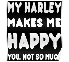 My Harley Makes Me Happy You, Not So Much - Tshirts & Hoodies! Poster