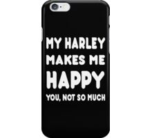 My Harley Makes Me Happy You, Not So Much - Tshirts & Hoodies! iPhone Case/Skin