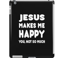 Jesus Makes Me Happy You, Not So Much - Tshirts & Hoodies! iPad Case/Skin