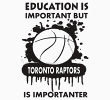 EDUCATION IS IMPORTANT - TORONTO RAPTORS by rajsf