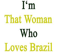 I'm That Woman Who Loves Brazil  by supernova23
