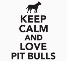 Keep calm and love Pit Bulls by Designzz