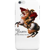 Go Fourth and Conquer iPhone Case/Skin