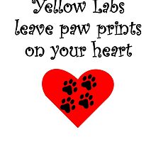 Yellow Labs Leave Paw Prints On Your Heart by kwg2200