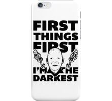 FIrst Things First I'm the Darkest. iPhone Case/Skin