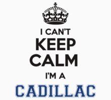 I cant keep calm Im a CADILLAC by icant