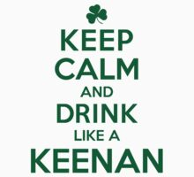 Cool 'Keep Calm and Drink Like a Keenan' Irish Last Name T-Shirts, Hoodies and Gifts by Albany Retro