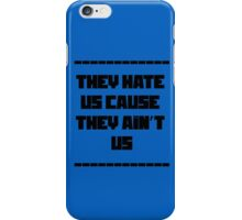 They hate us cause they ain't us iPhone Case/Skin