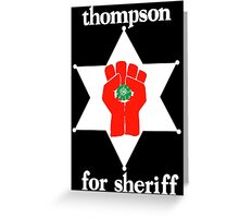 Hunter S Thompson For Sheriff  Greeting Card