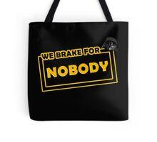 We brake for nobody Tote Bag
