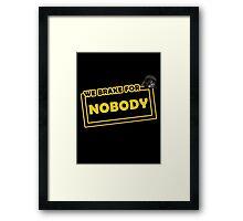 We brake for nobody Framed Print