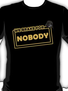 We brake for nobody T-Shirt