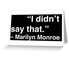 """I didn't say that."" - Marilyn Monroe (White Text) Greeting Card"