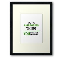 It's an AMBROSIUS thing, you wouldn't understand !! Framed Print